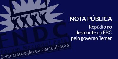 FNDC repudia desmonte da EBC pelo governo Temer