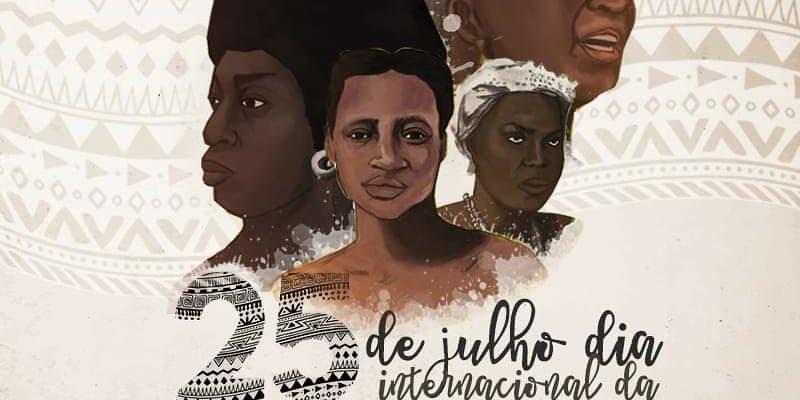 25 de julho: Memorar a Luta e Resistência das Guerreiras Negras