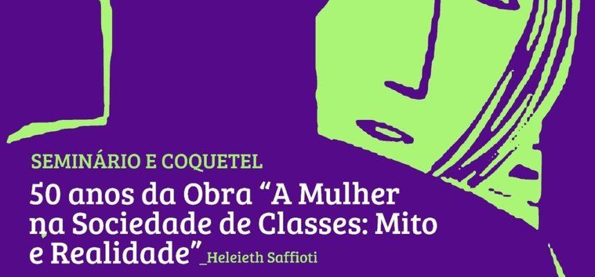 """50 anos da obra """"A Mulher Na Sociedade De Classes: Mito e Realidade"""""""