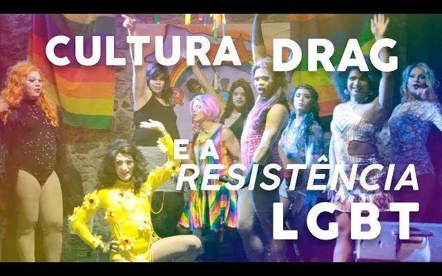 Cultura Drag e a resistência LGBT