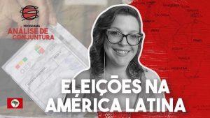 PROGRAMA ANÁLISE DE CONJUNTURA | Eleições na América Latina