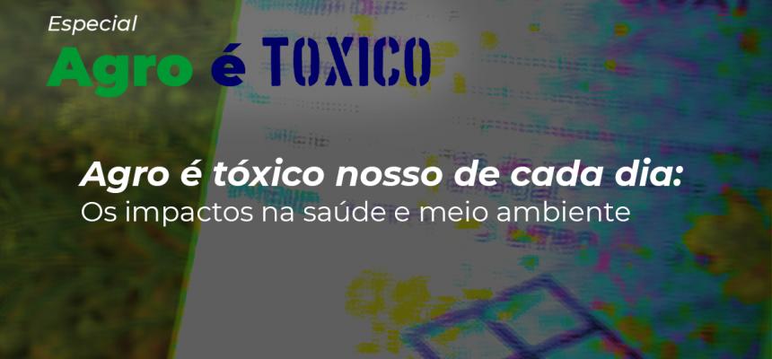 Agro é Tóxico: Os impactos na saúde e no meio ambiente